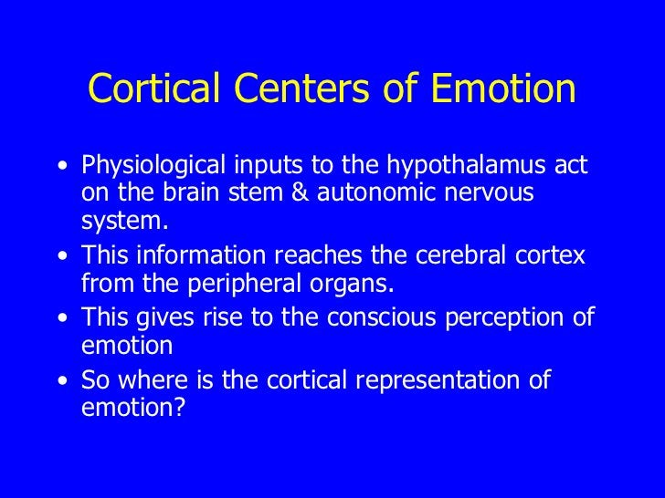 Cortical Centers of Emotion <ul><li>Physiological inputs to the hypothalamus act on the brain stem & autonomic nervous sys...