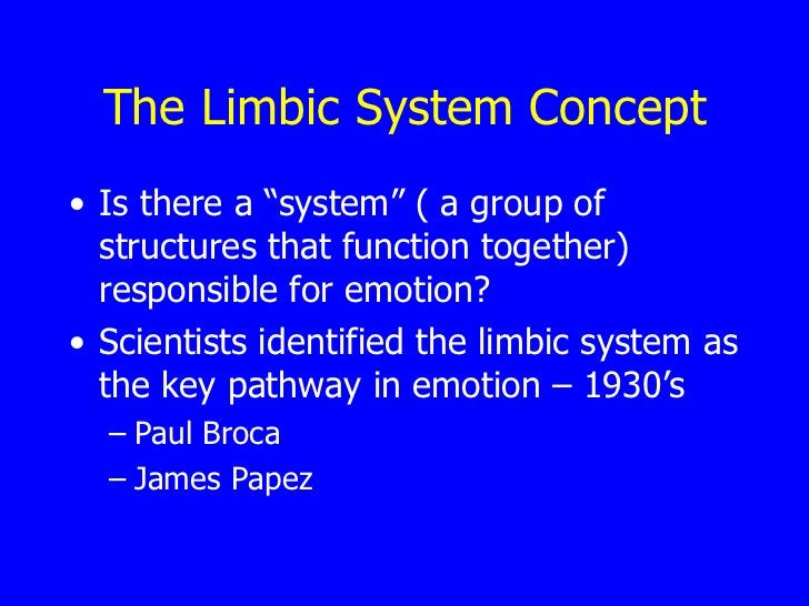 """The Limbic System Concept <ul><li>Is there a """"system"""" ( a group of structures that function together) responsible for emot..."""