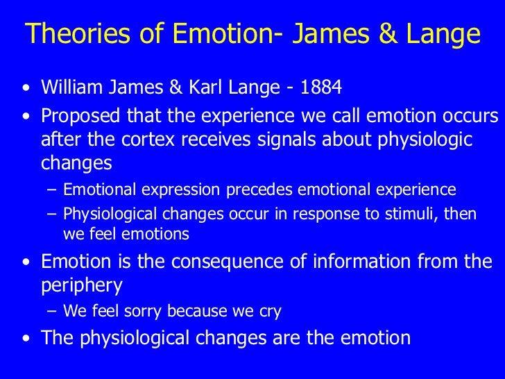 Theories of Emotion- James & Lange <ul><li>William James & Karl Lange - 1884 </li></ul><ul><li>Proposed that the experienc...