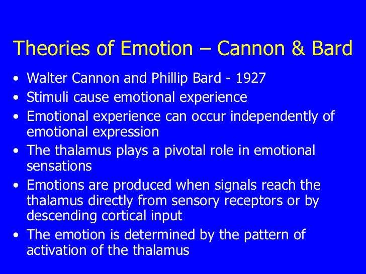 Theories of Emotion – Cannon & Bard <ul><li>Walter Cannon and Phillip Bard - 1927  </li></ul><ul><li>Stimuli cause emotion...