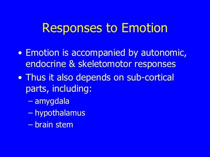 Responses to Emotion <ul><li>Emotion is accompanied by autonomic, endocrine & skeletomotor responses  </li></ul><ul><li>Th...