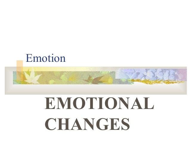 Emotion EMOTIONAL CHANGES