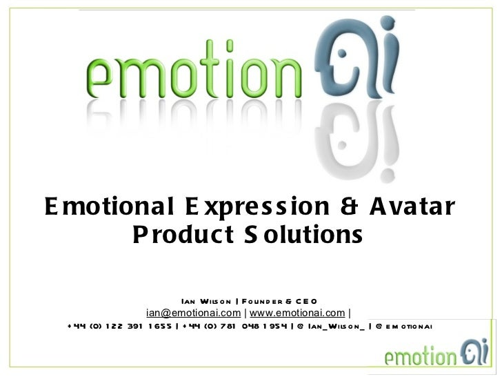 Emotional Expression & Avatar Product Solutions Ian Wilson   Founder & CEO [email_address]     www.emotionai.com     +44 (...