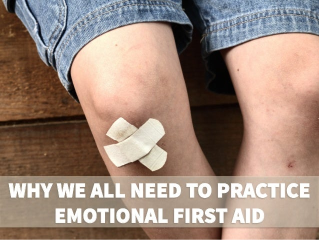 WHY WE ALL NEED TO PRACTICE EMOTIONAL FIRST AID