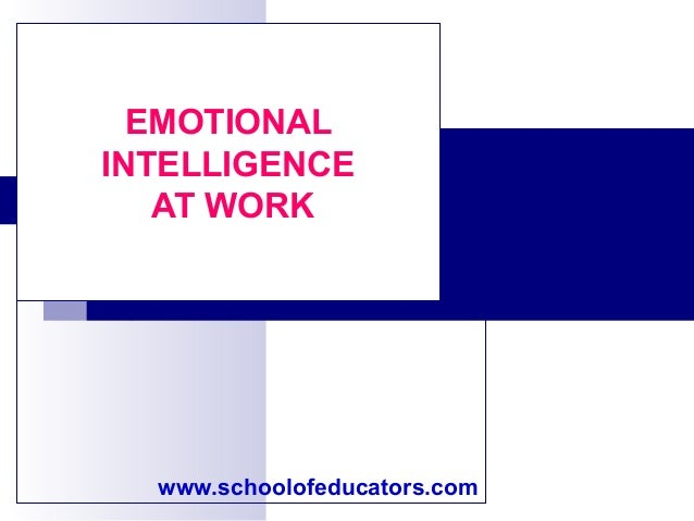 EMOTIONAL INTELLIGENCE AT WORK www.schoolofeducators.com