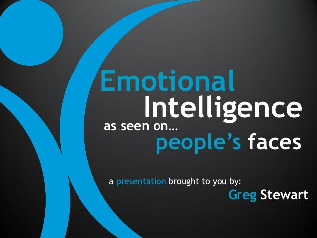Emotional      Intelligenceas seen on…           people's facesa presentation brought to you by:                          ...