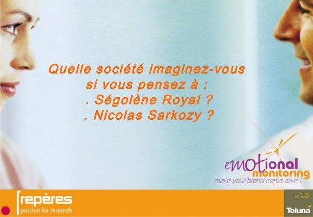 Quelle société imaginez-vous si vous pensez à : . Ségolène Royal ? . Nicolas Sarkozy ?
