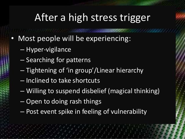 After a high stress trigger  • Most people will be experiencing:  – Hyper-vigilance  – Searching for patterns  – Tightenin...