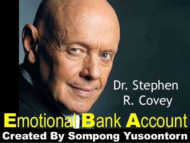 Emotional Bank Account Dr. Stephen R. Covey Created By Sompong Yusoontorn