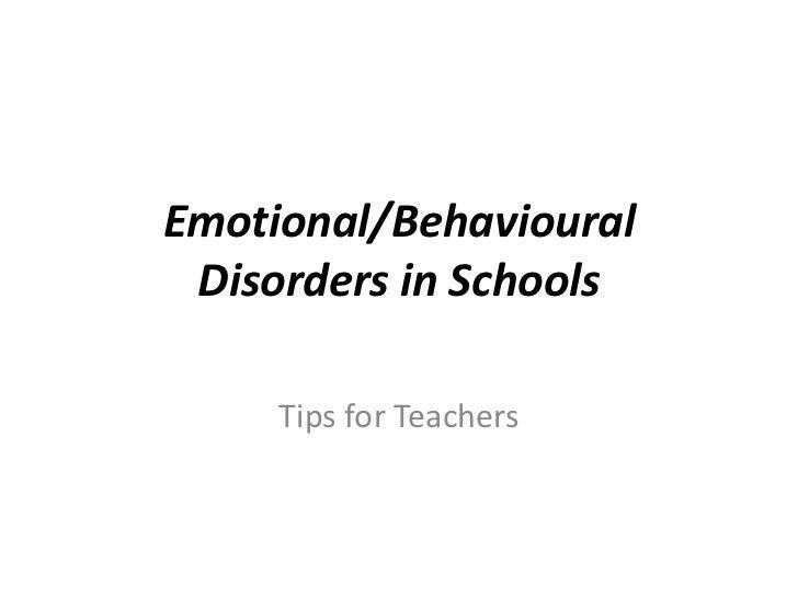 Emotional/Behavioural Disorders in Schools     Tips for Teachers