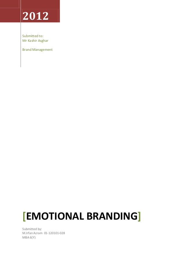 2012Submitted to:Mr Kashir AsgharBrand Management[EMOTIONAL BRANDING]Submitted by:M.Irfan Azram 01-120101-028MBA 6(Y)