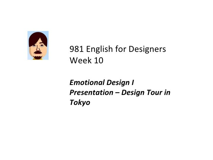 981 English for Designers Week 10 Emotional Design I Presentation – Design Tour in Tokyo