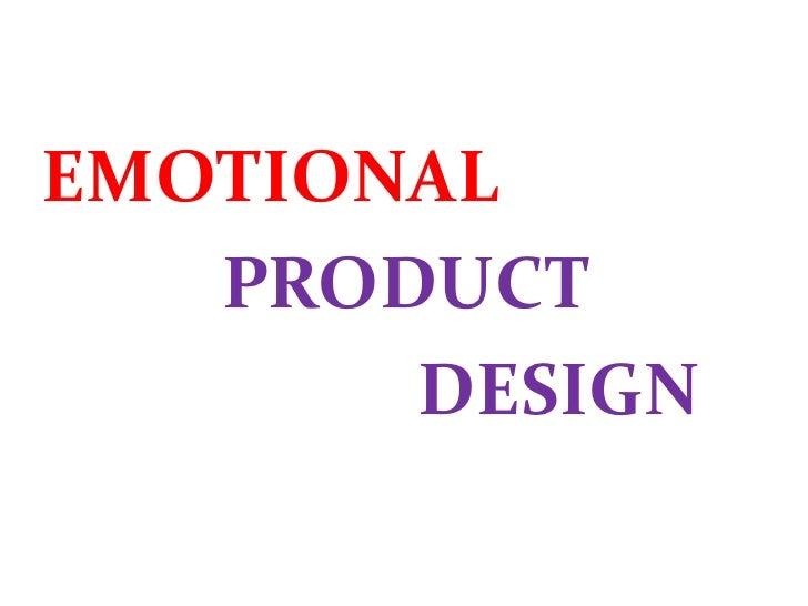 EMOTIONAL   PRODUCT       DESIGN