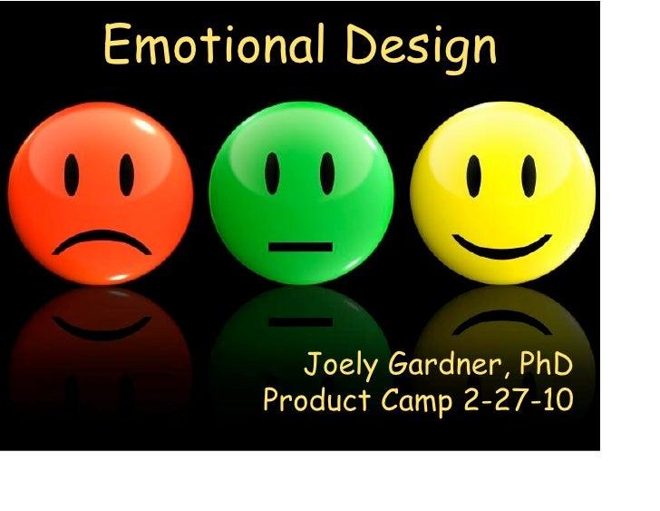 Emotional Design                  Joely Gardner, PhD           Product Camp 2-27-10 1