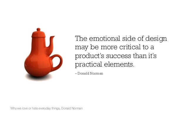 emotional design Emotional design, first made popular by industry luminaries like don norman, has arguably been the single most important design trend of the last hundred years.