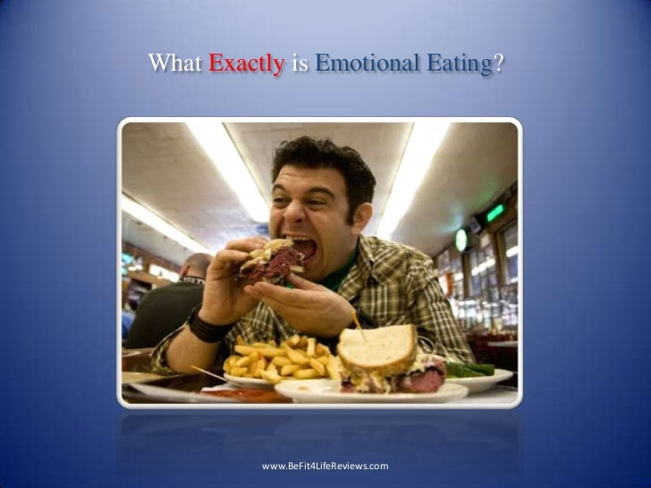 What Exactly is Emotional Eating?<br />www.BeFit4LifeReviews.com<br />