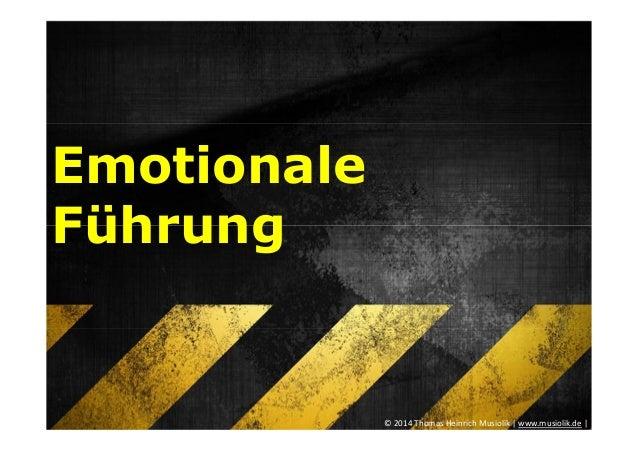 Emotionale Führung © 2014 Thomas Heinrich Musiolik | www.musiolik.de |