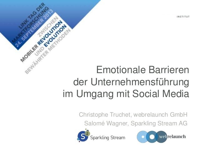 Emotionale Barrieren der Unternehmensführung im Umgang mit Social Media Christophe Truchet, webrelaunch GmbH Salomé Wagner...