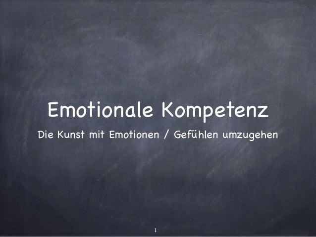 Emotionale Kompetenz Die Kunst mit Emotionen / Gefühlen umzugehen 1