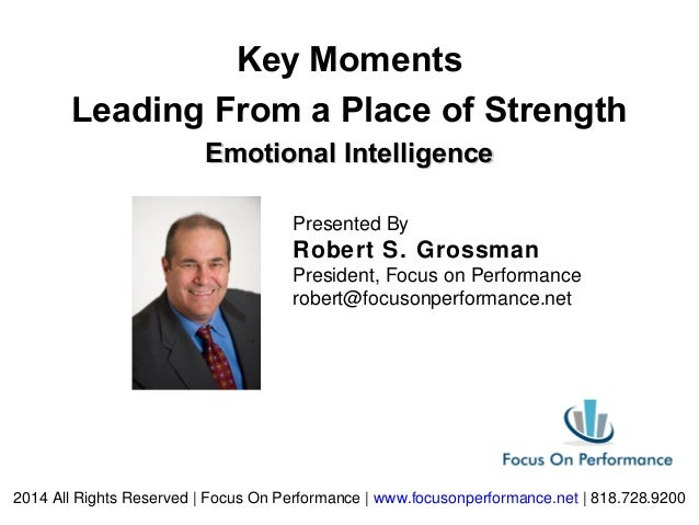 2014 All Rights Reserved | Focus On Performance | www.focusonperformance.net | 818.728.9200 Emotional IntelligenceEmotiona...