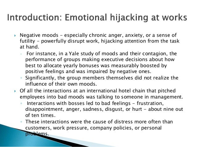 emotional hijacking Emotional hijacking occurs when a stimulus activates an emotional response before reasoning can take place connecting with old hurts and traumas is.