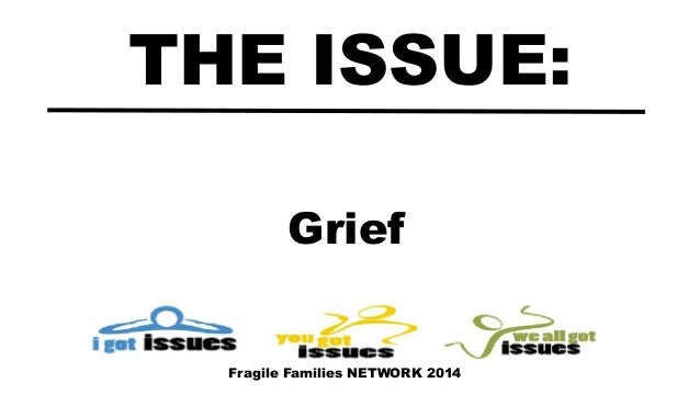 Grief THE ISSUE: Fragile Families NETWORK 2014
