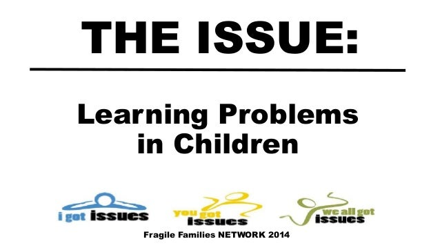 Learning Problems in Children THE ISSUE: Fragile Families NETWORK 2014