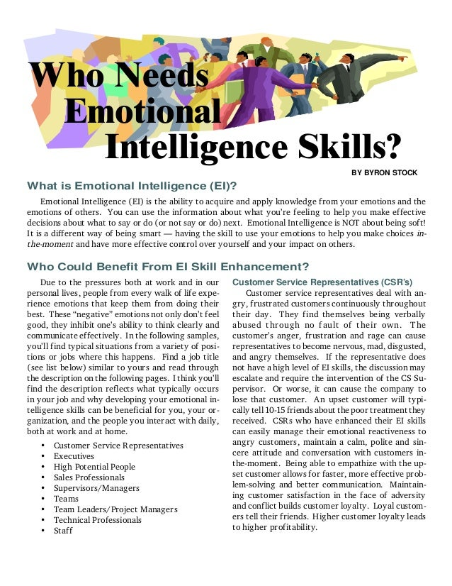 1 of 4 What is Emotional Intelligence (EI)? Who Needs BY BYRON STOCK Due to the pressures both at work and in our personal...
