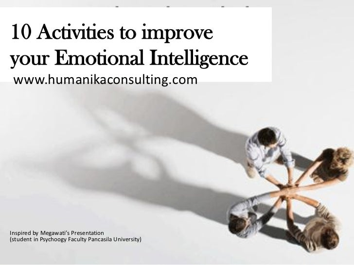 10 Activities to improveyour Emotional Intelligence www.humanikaconsulting.comInspired by Megawati's Presentation(student ...