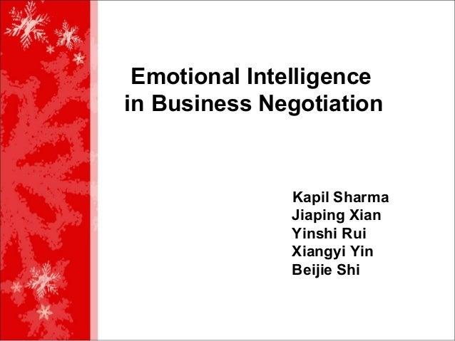 Emotional Intelligencein Business Negotiation              Kapil Sharma              Jiaping Xian              Yinshi Rui ...