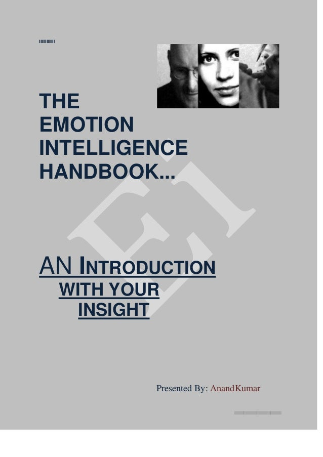 IIIIIIIIIIIIITHEEMOTIONINTELLIGENCEHANDBOOK...AN INTRODUCTIONWITH YOURINSIGHTPresented By: AnandKumar|||||||||||||||||||||...
