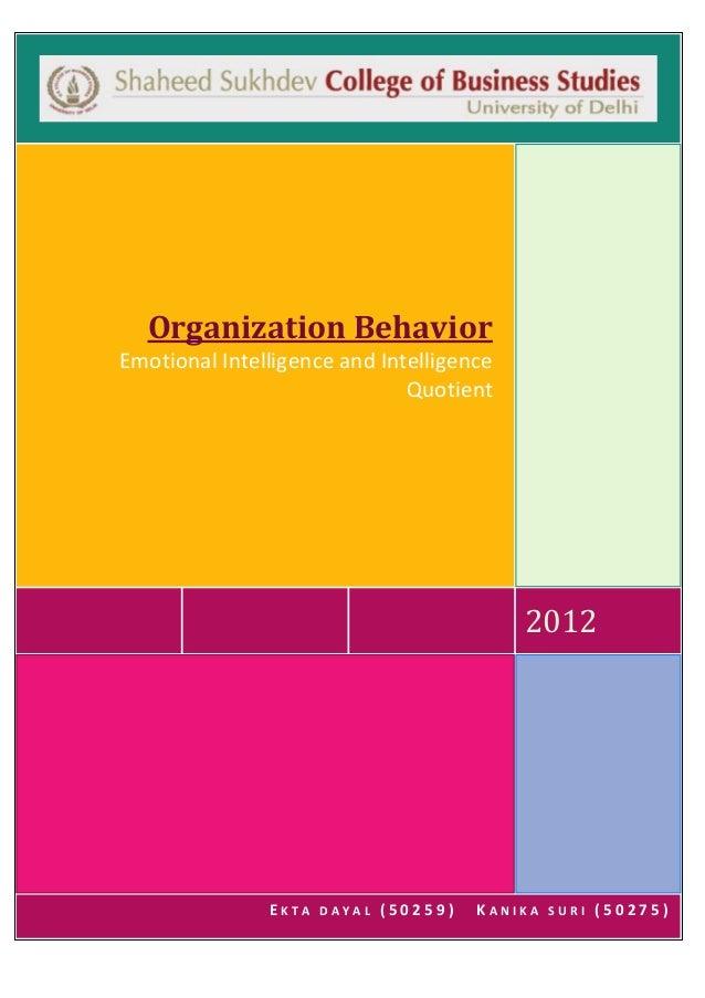 Organization Behavior Emotional Intelligence and Intelligence Quotient  2012  EKTA  DAYAL  (50259)  KANIKA  SURI  (50275)