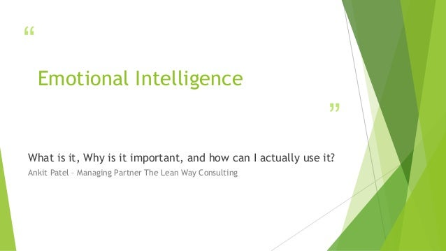 """ "" Emotional Intelligence What is it, Why is it important, and how can I actually use it? Ankit Patel – Managing Partner ..."