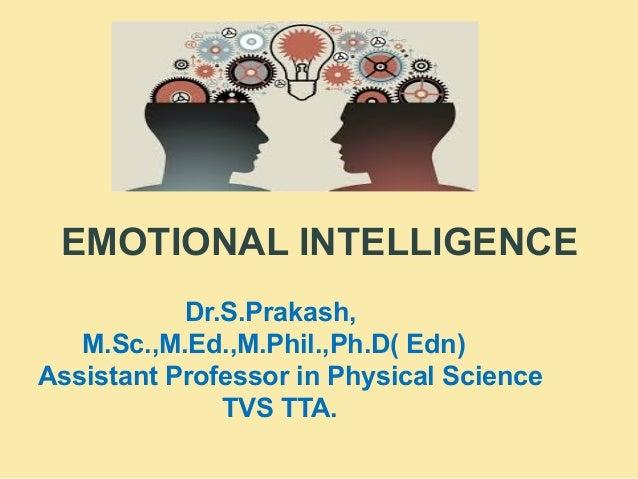 EMOTIONAL INTELLIGENCE Dr.S.Prakash, M.Sc.,M.Ed.,M.Phil.,Ph.D( Edn) Assistant Professor in Physical Science TVS TTA.