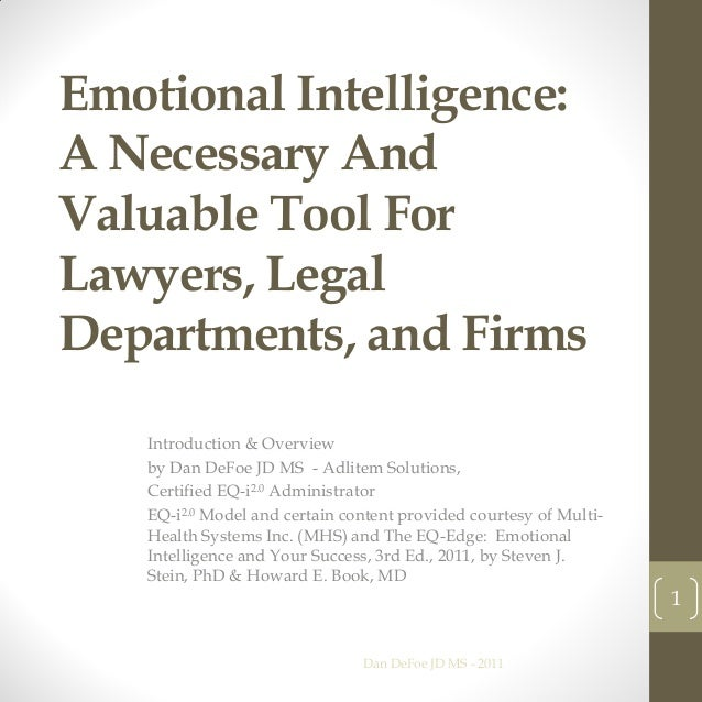 Emotional Intelligence:A Necessary AndValuable Tool ForLawyers, LegalDepartments, and Firms   Introduction & Overview   by...