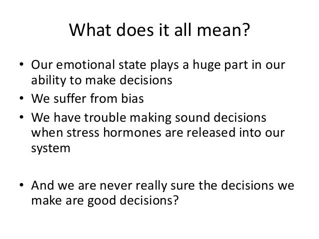 emotional components of decision making But our investigation reveals that if they have emotional  (2015) emotional intelligence tied to better  intelligence-tied-to-better-decision-making.