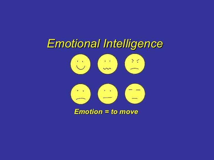 Emotional Intelligence Emotion = to move