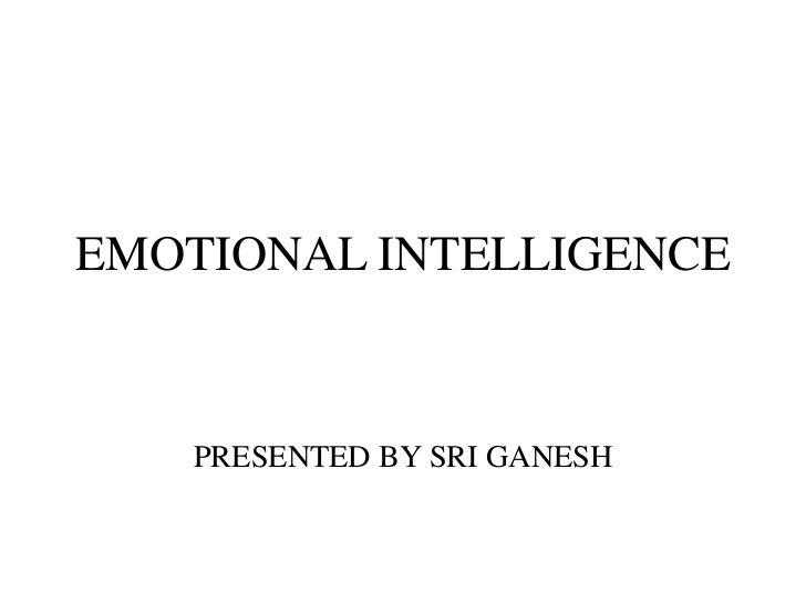 EMOTIONAL INTELLIGENCE   PRESENTED BY SRI GANESH
