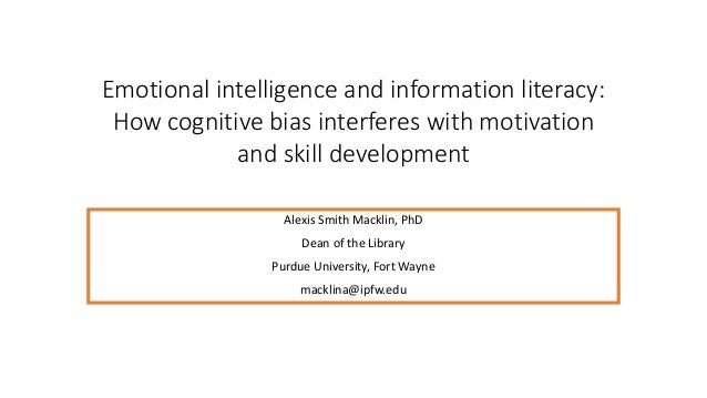 Emotional intelligence and information literacy: How cognitive bias interferes with motivation and skill development Alexi...