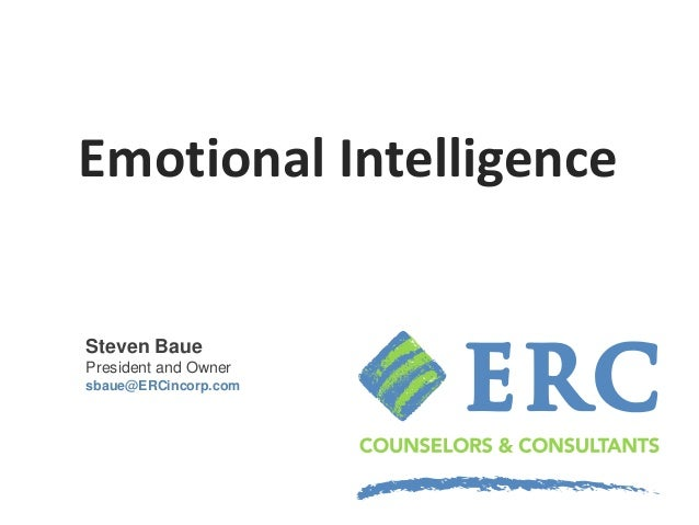Emotional Intelligence Steven Baue President and Owner sbaue@ERCincorp.com