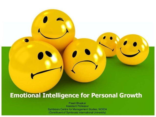 Emotional Intelligence for Personal Growth Preeti Bhaskar Assistant Professor Symbiosis Centre for Management Studies, NOI...