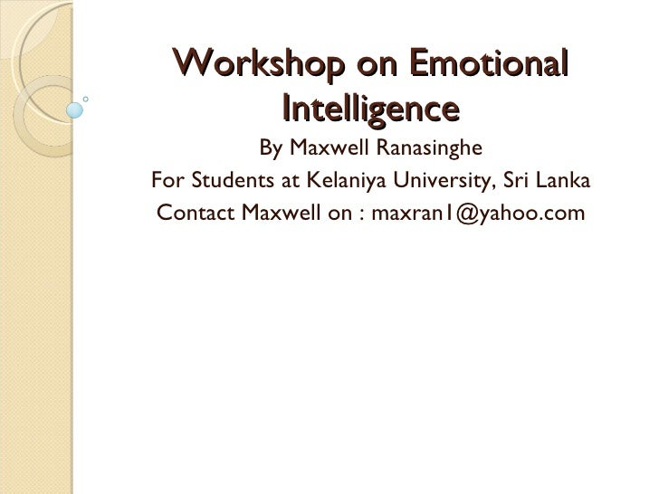 Workshop on Emotional Intelligence By Maxwell Ranasinghe For Students at Kelaniya University, Sri Lanka Contact Maxwell on...