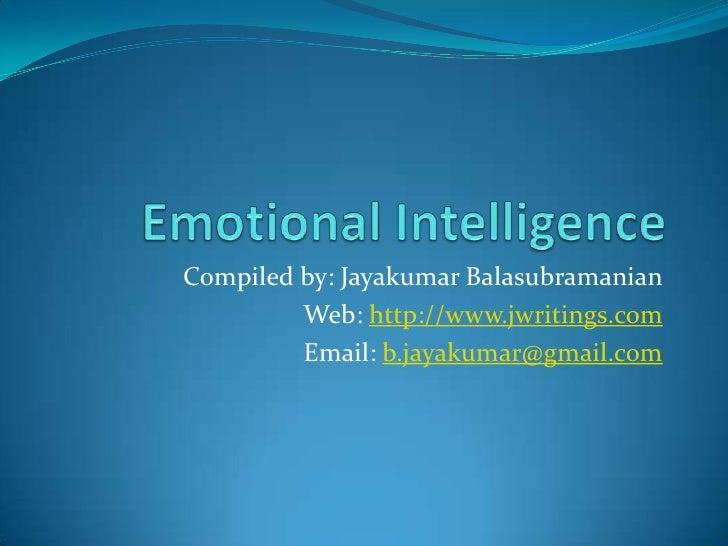 Emotional Intelligence <br />Compiled by: JayakumarBalasubramanian<br />Web: http://www.jwritings.com<br />Email: b.jayaku...