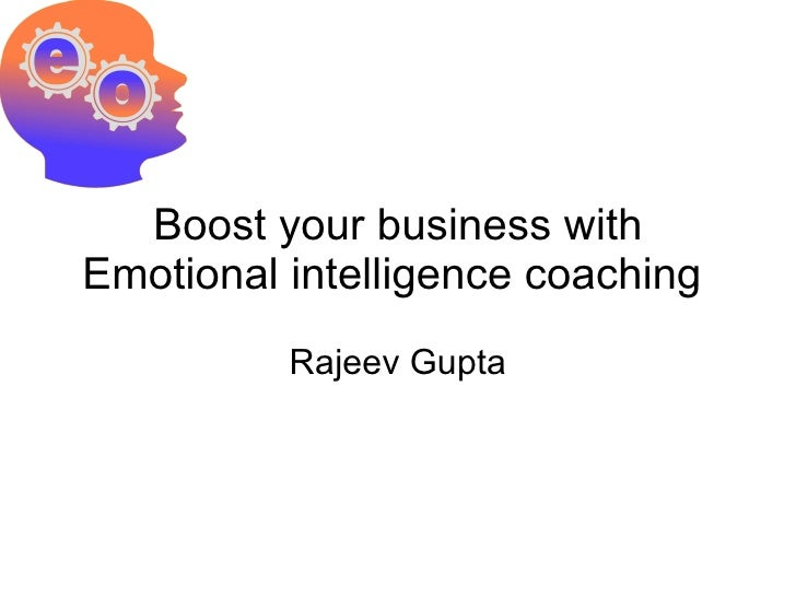 Boost your business with Emotional intelligence coaching  Rajeev Gupta