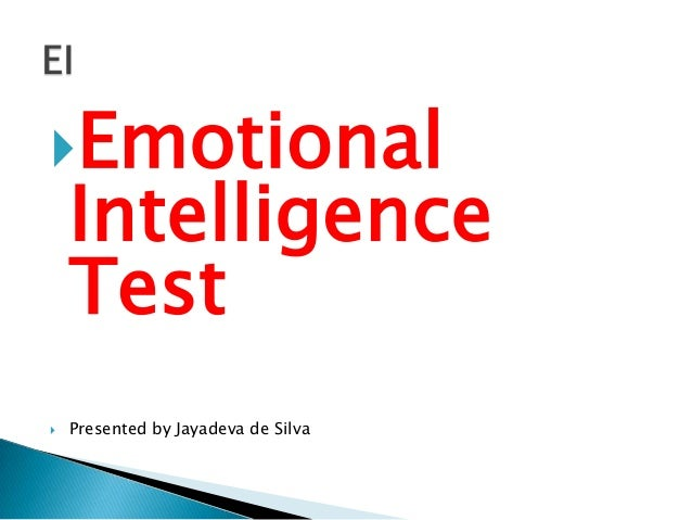 Emotional Intelligence Test  Presented by Jayadeva de Silva