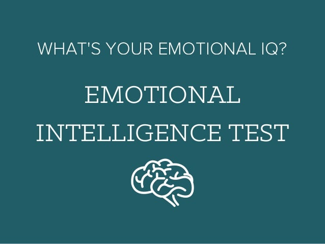 EMOTIONAL INTELLIGENCE TEST WHAT'S YOUR EMOTIONAL IQ?