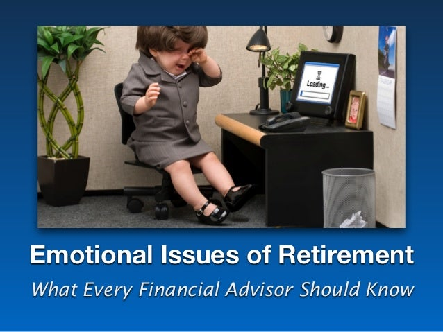 Emotional Issues of Retirement What Every Financial Advisor Should Know