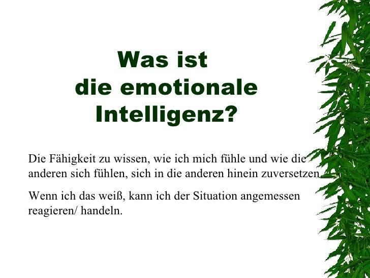 Was ist  die emotionale Intelligenz? Die Fähigkeit zu wissen, wie ich mich fühle und wie die anderen sich fühlen, sich in ...