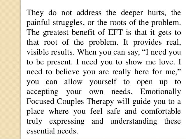 emotionally focused couples therapy Eft stands for emotionally focused couple therapy this approach to seeing  relationships - as an attachment bond - and shaping more.