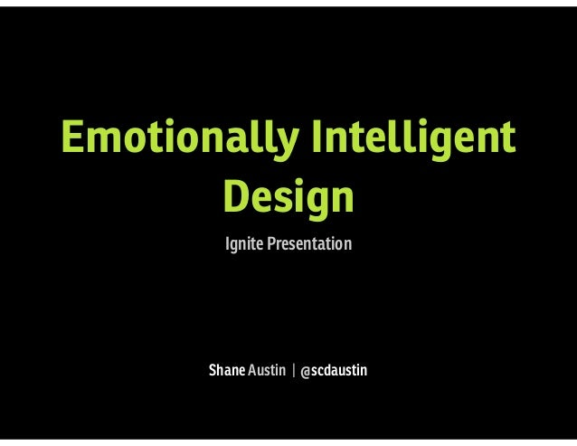 Emotionally Intelligent Design Ignite Presentation Shane Austin | @scdaustin